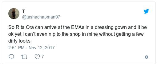 То есть Рита Ора может просто взять и прийти на MTV EMA в халате, а я даже в магазин не могу спуститься, чтобы на меня хоть кто-то косо не посмотрел?