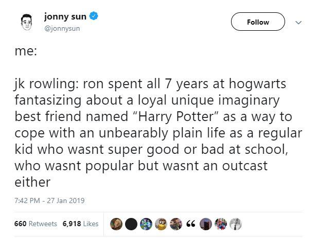 Дж. К. Роулинг: Рон провёл 7 лет в Хогвартсе, фантазируя об идеальном воображаемом друге, которого называл Гарри Поттер, чтобы справиться с невыносимой жизнью обычного ребёнка, который не был ни хорош, ни плох в школе, не был ни популярным, ни изгоем.